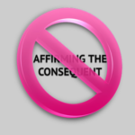 Logical Fallacy Series — Part 25: Affirming The Consequent