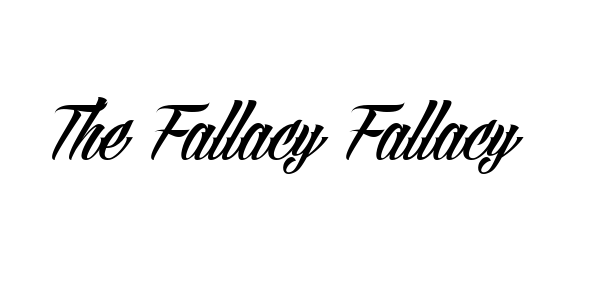 Logical Fallacy Series — Part 24: The Fallacy Fallacy
