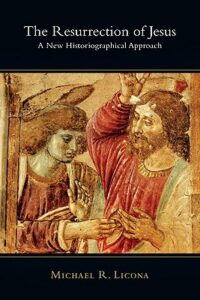 "BOOK REVIEW: ""The Resurrection Of Jesus: A New Historiographical Approach"" by Michael Licona"