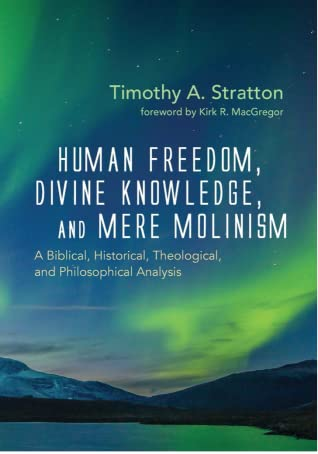 "BOOK REVIEW: ""Human Freedom, Divine Knowledge, and Mere Molinism"" by Tim Stratton"