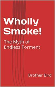 """BOOK REVIEW: """"Wholly Smoke! The Myth Of Endless Torment"""" by Brother Bird"""