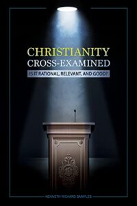 """Read more about the article BOOK REVIEW: """"Christianity Cross-Examined"""" by Ken Samples"""