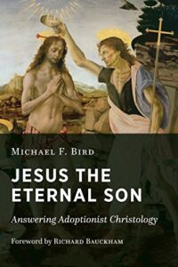 """Read more about the article BOOK REVIEW: """"Jesus The Eternal Son"""" by Michael F. Bird"""
